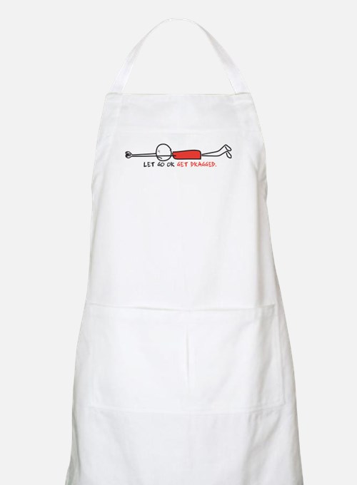 LET GO OR GET DRAGGED Apron