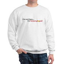 Funemployed - Not Lazy (smile Sweatshirt