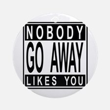 nobody likes you Ornament (Round)