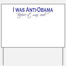 I Was Anti-Obama Before it Wa Yard Sign