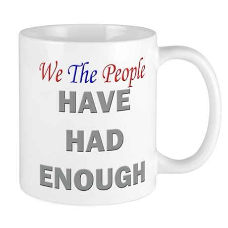 We The People Have Had Enough Mug