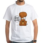 Winston - Don't touch my nuts! White T-Shirt