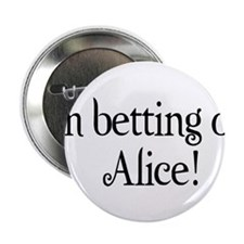 "I'm betting on Alice 2.25"" Button"