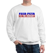 Feed PETA To The Hungry Sweatshirt