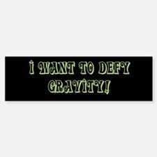 I Want To Defy Gravity Bumper Bumper Sticker