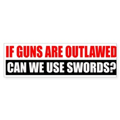Can We Use Swords? Bumper Sticker
