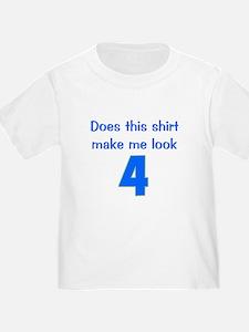 Shirt Make Me Look 4 T