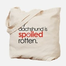 My Dachshund Is Spoiled Rotten Tote Bag