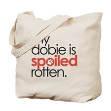 My Dobie Is Spoiled Rotten Tote Bag