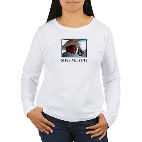 George W Bush Miss me Yet Women's Long Sleeve T-Sh
