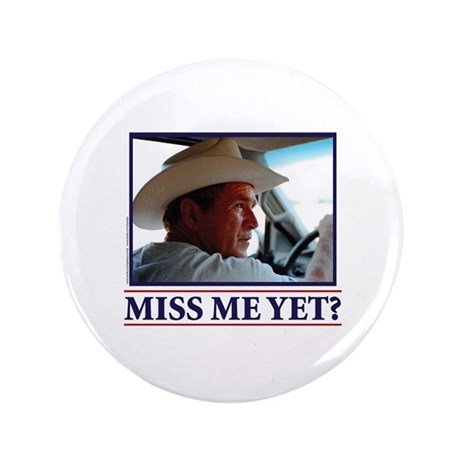 "George W Bush Miss me Yet 3.5"" Button (100 pack)"