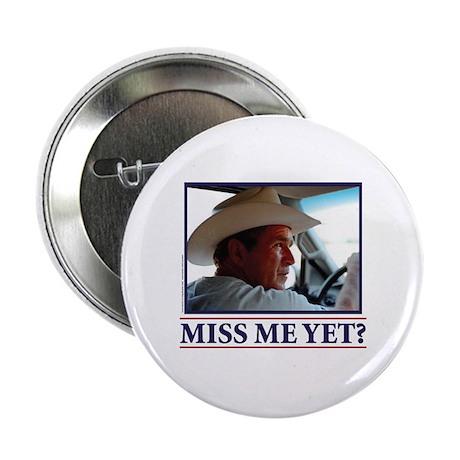 "George W Bush Miss me Yet 2.25"" Button"