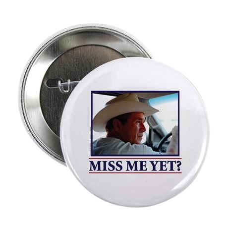 """George W Bush Miss me Yet 2.25"""" Button (10 pack)"""
