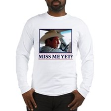 Miss Me Yet George W Long Sleeve T-Shirt