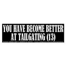 You're Better At Tailgating Bumper Bumper Bumper Sticker
