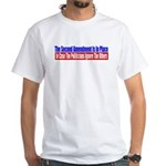 The Second Amendment Is In Pl White T-Shirt