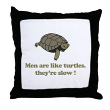 Men are like turtles Throw Pillow