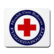 Health Care Reform Fuggedabou Mousepad
