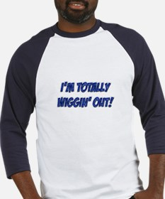I'm Wiggin' Out! Baseball Jersey