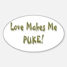 Love Makes Me Puke ... Oval Decal