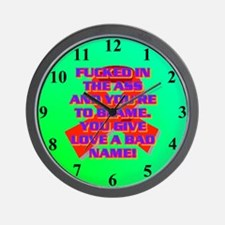 FUCKED IN THE ASS AND YOU'RE TO BLAME. Wall Clock