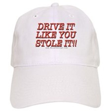 """Drive it like you stole it!!"" -Baseball Cap"
