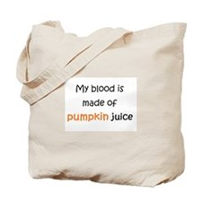 My blood is made of pumpkin juice Tote Bag