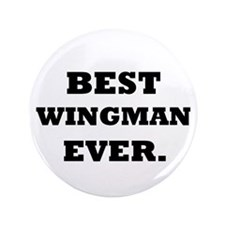 "Best Wingman Ever. 3.5"" Button"