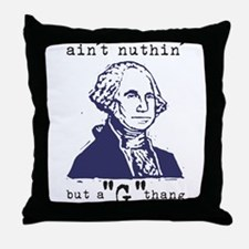 "Nuthin' But a ""G"" Thang Throw Pillow"