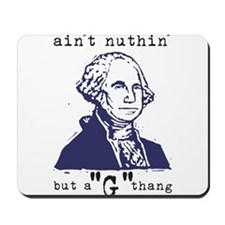 """Nuthin' But a """"G"""" Thang Mousepad"""
