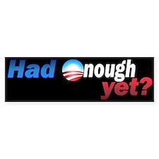 Had enough yet? Bumper Bumper Sticker