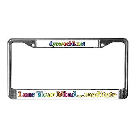 Lose Your Mind, Meditate License Plate Frame