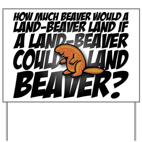 HOW MUCH BEAVER... Yard Sign