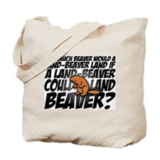 HOW MUCH BEAVER... Tote Bag