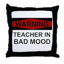 Teacher In Bad Mood 4 Throw Pillow