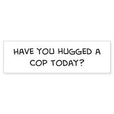 Hugged a Cop Bumper Bumper Bumper Sticker