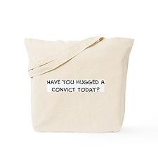 Hugged a Convict Tote Bag