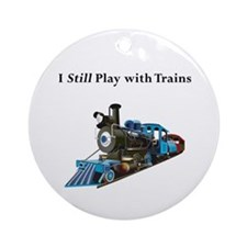 Still Play with Trains Ornament (Round)