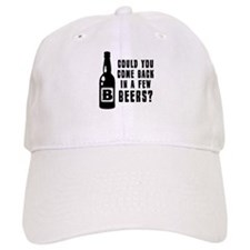 Come Back In A Few Beers Baseball Cap