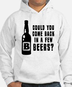 Come Back In A Few Beers Hoodie