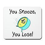 You Snooze You Lose Mousepad
