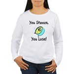 You Snooze You Lose Women's Long Sleeve T-Shirt