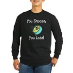 You Snooze You Lose Long Sleeve Dark T-Shirt