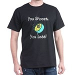 You Snooze You Lose Dark T-Shirt