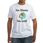 You Snooze You Lose Fitted T-Shirt