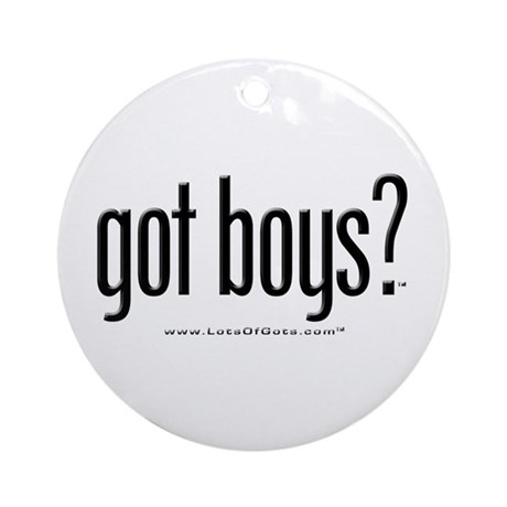 got boys? Ornament (Round)