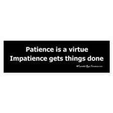 Impatience Bumper Sticker