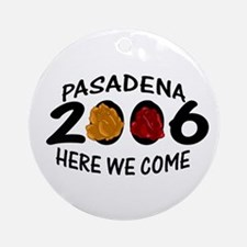 Pasadena Here We Come 2006 Ornament (Round)