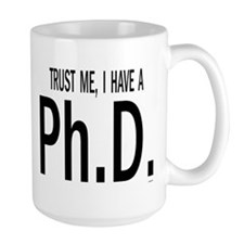 Trust me, I have a Ph.D.    BOW Mugs