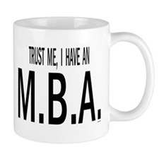 Trust me, I have an M.B.A Mugs